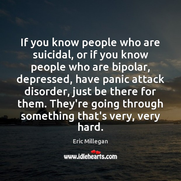 If you know people who are suicidal, or if you know people Image