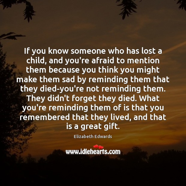 If you know someone who has lost a child, and you're afraid Image