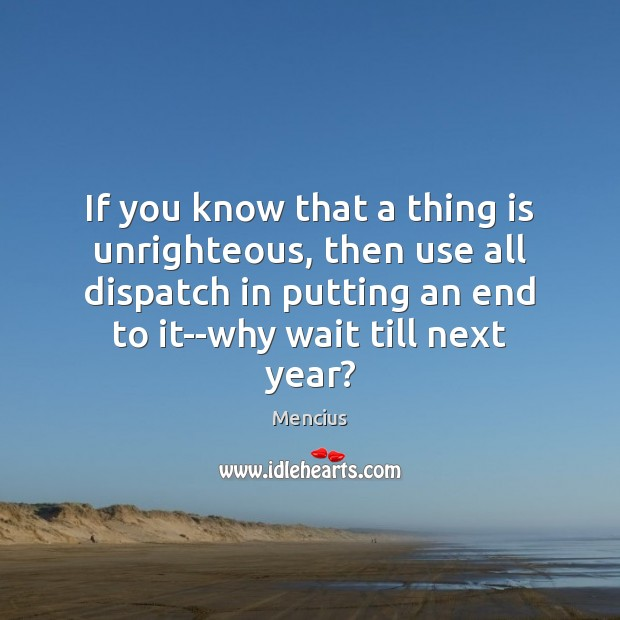 If you know that a thing is unrighteous, then use all dispatch Image
