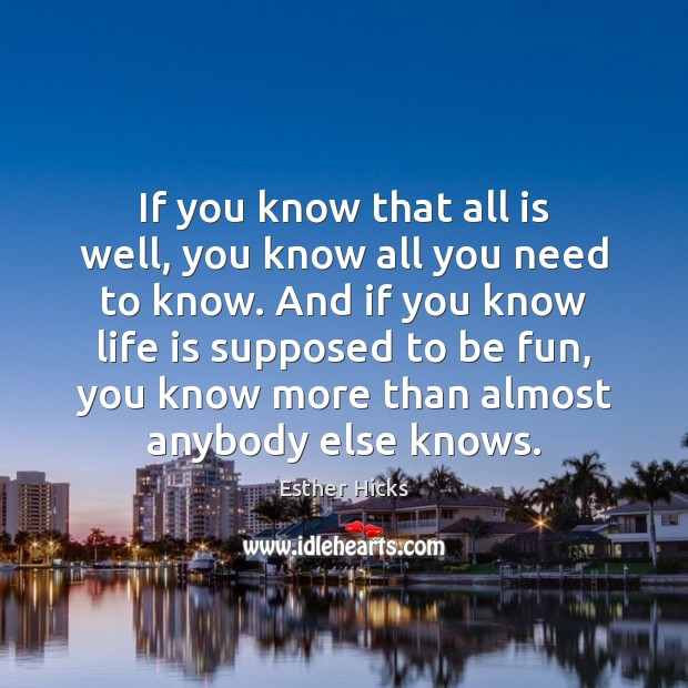If you know that all is well, you know all you need Esther Hicks Picture Quote