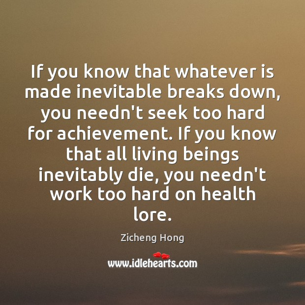 If you know that whatever is made inevitable breaks down, you needn't Zicheng Hong Picture Quote