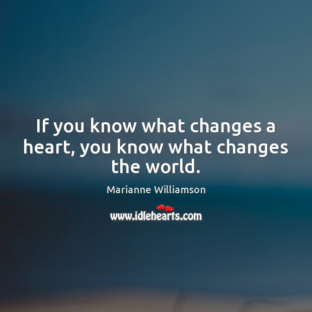 Image, If you know what changes a heart, you know what changes the world.
