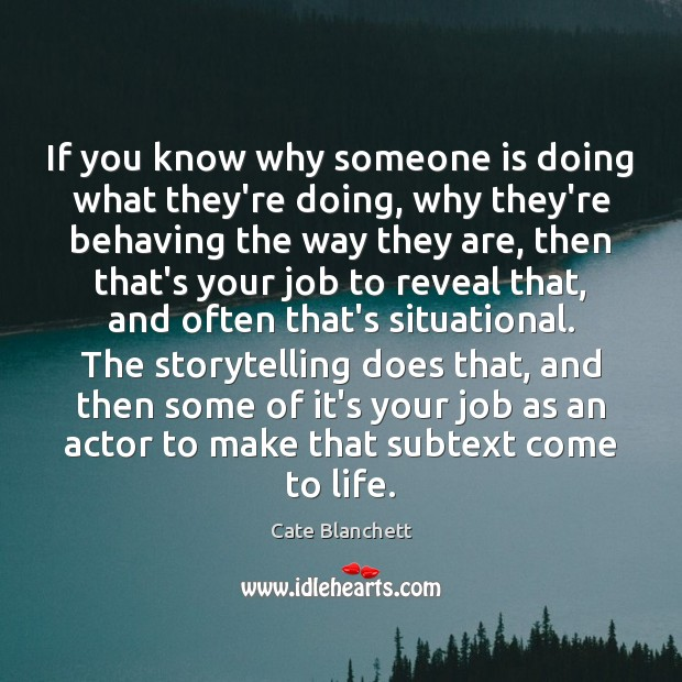 If you know why someone is doing what they're doing, why they're Cate Blanchett Picture Quote