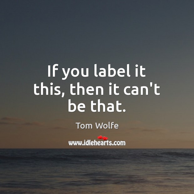 If you label it this, then it can't be that. Image