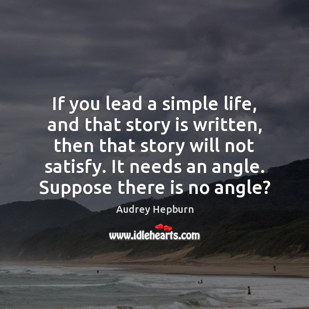 Image, If you lead a simple life, and that story is written, then