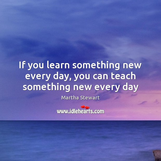 If you learn something new every day, you can teach something new every day Image