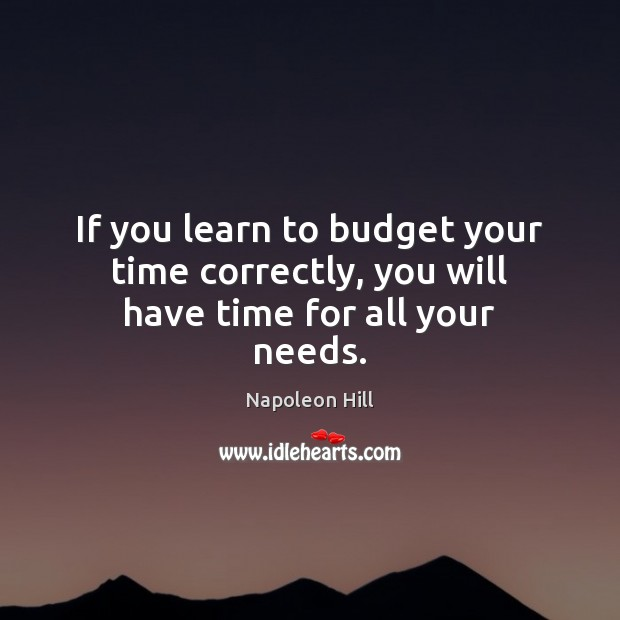 Image, If you learn to budget your time correctly, you will have time for all your needs.