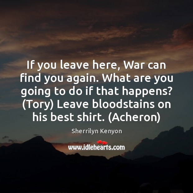 If you leave here, War can find you again. What are you Image
