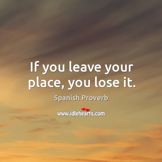 If you leave your place, you lose it. Image