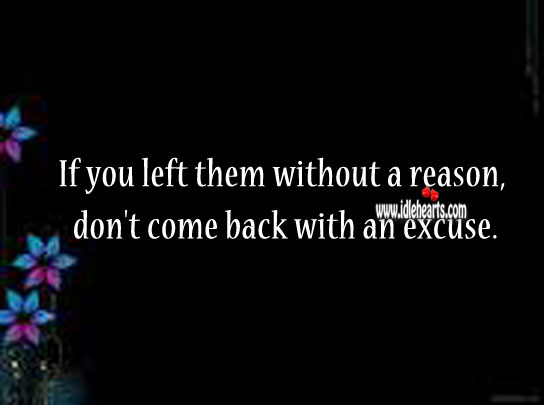 Image, If you left them without a reason, don't come back with an excuse.