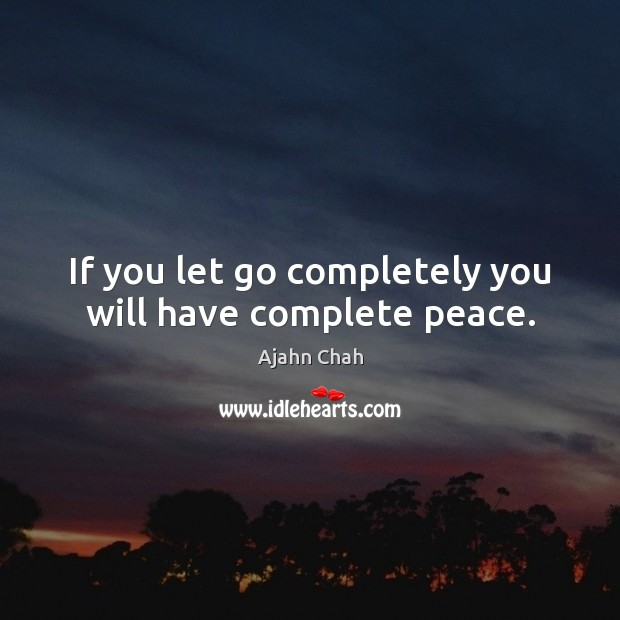 If you let go completely you will have complete peace. Image