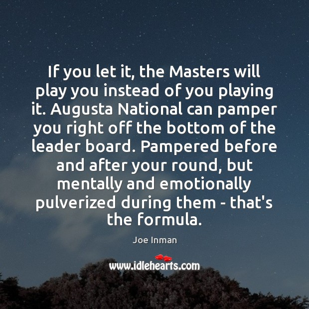 Image, If you let it, the Masters will play you instead of you