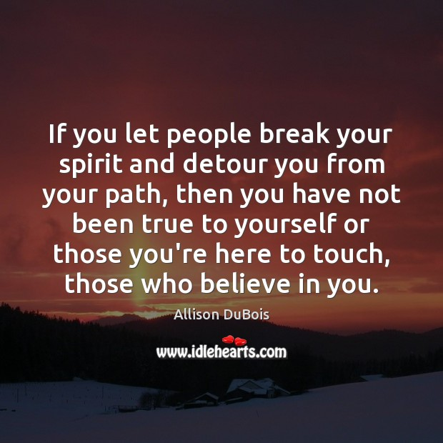 Image, If you let people break your spirit and detour you from your