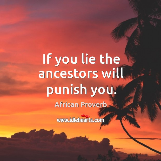 If you lie the ancestors will punish you. Image