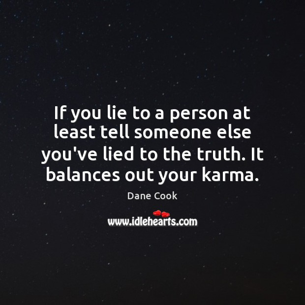 If you lie to a person at least tell someone else you've Dane Cook Picture Quote