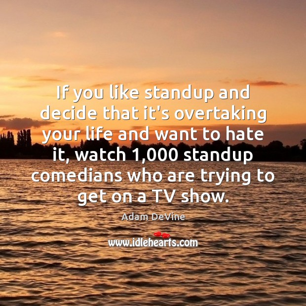 Image, If you like standup and decide that it's overtaking your life and