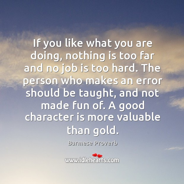 If you like what you are doing, nothing is too far and no job is too hard. Good Character Quotes Image