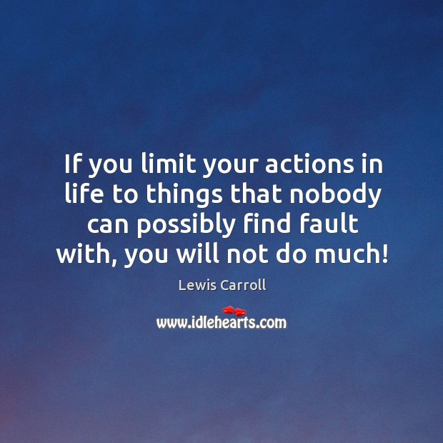 If you limit your actions in life to things that nobody can Image