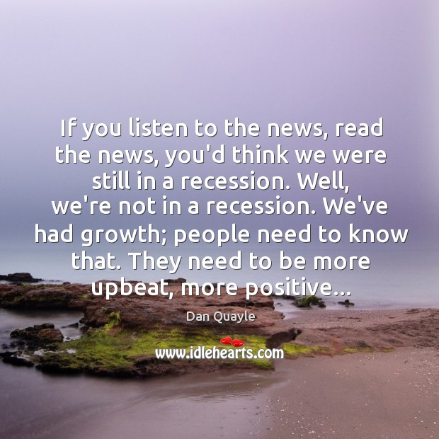 If you listen to the news, read the news, you'd think we Image