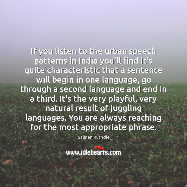 If you listen to the urban speech patterns in India you'll find Image