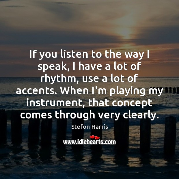 If you listen to the way I speak, I have a lot Image