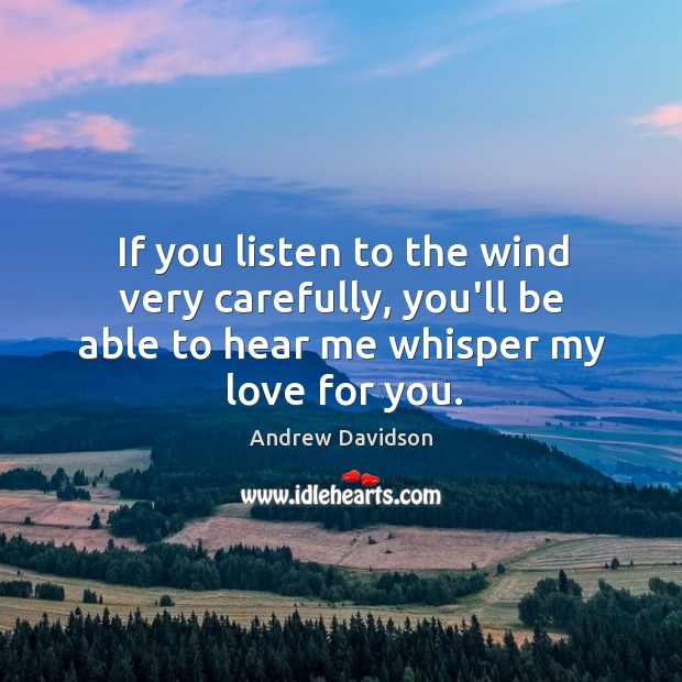 Image, If you listen to the wind very carefully, you'll be able to