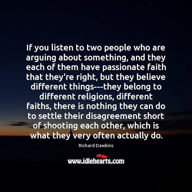 If you listen to two people who are arguing about something, and Image