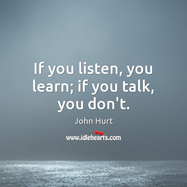 Image, If you listen, you learn; if you talk, you don't.