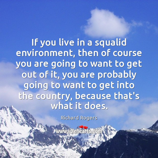 If you live in a squalid environment, then of course you are Richard Rogers Picture Quote