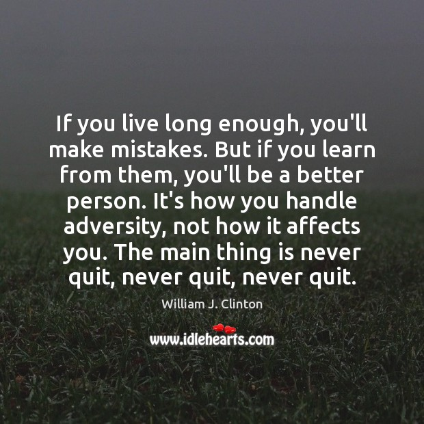 If you live long enough, you'll make mistakes. But if you learn Image