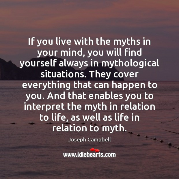 If you live with the myths in your mind, you will find Joseph Campbell Picture Quote