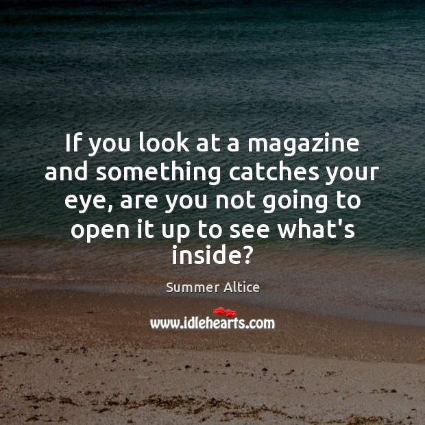 If you look at a magazine and something catches your eye, are Summer Altice Picture Quote