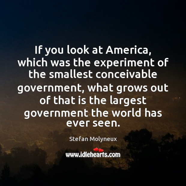 If you look at America, which was the experiment of the smallest Stefan Molyneux Picture Quote