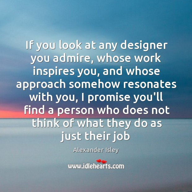 Image, If you look at any designer you admire, whose work inspires you,