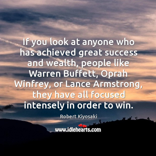 If you look at anyone who has achieved great success and wealth, Image