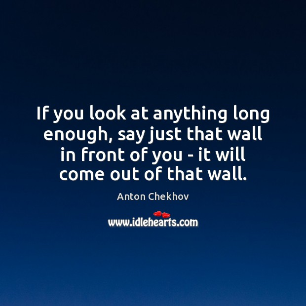 Image, If you look at anything long enough, say just that wall in