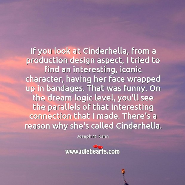 If you look at Cinderhella, from a production design aspect, I tried Image