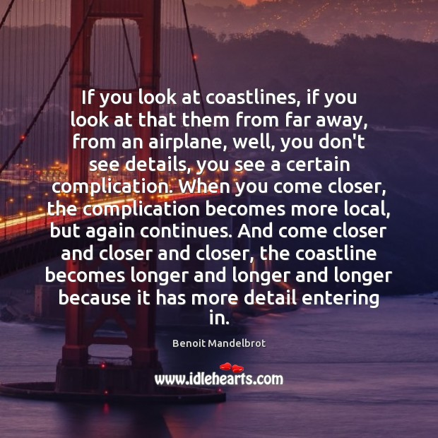 If you look at coastlines, if you look at that them from Benoit Mandelbrot Picture Quote