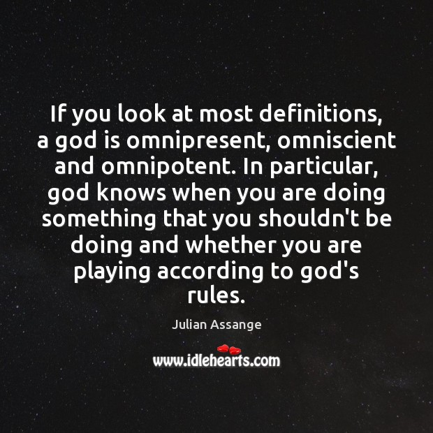 If you look at most definitions, a God is omnipresent, omniscient and Julian Assange Picture Quote