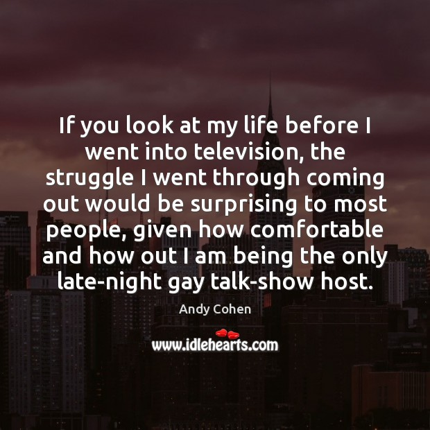 If you look at my life before I went into television, the Andy Cohen Picture Quote