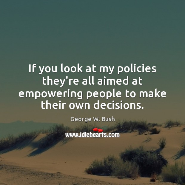 If you look at my policies they're all aimed at empowering people Image