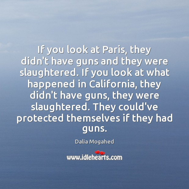 If you look at Paris, they didn't have guns and they were Image