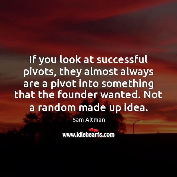 If you look at successful pivots, they almost always are a pivot Image