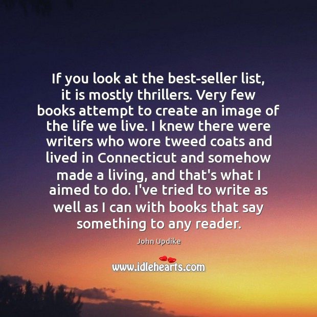 If you look at the best-seller list, it is mostly thrillers. Very John Updike Picture Quote