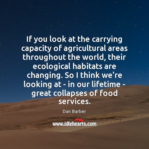 If you look at the carrying capacity of agricultural areas throughout the Food Quotes Image