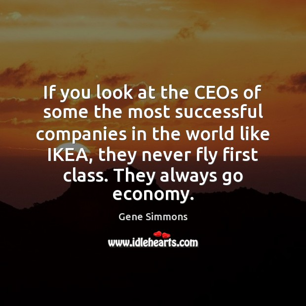 If you look at the CEOs of some the most successful companies Economy Quotes Image