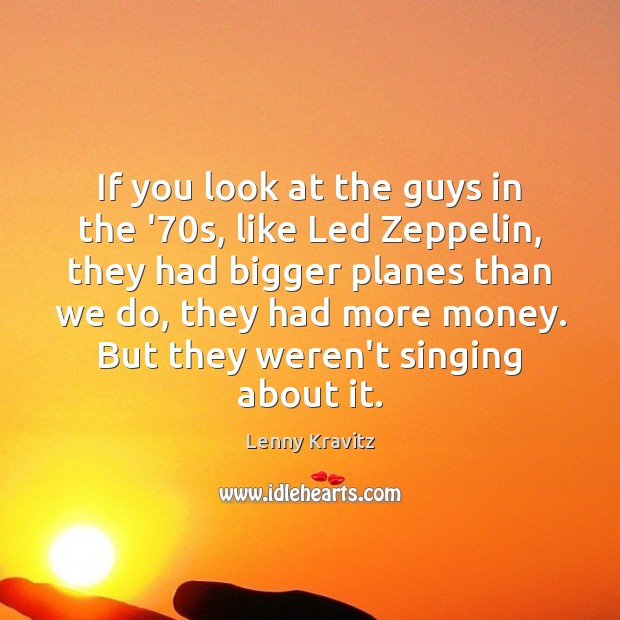If you look at the guys in the '70s, like Led Lenny Kravitz Picture Quote