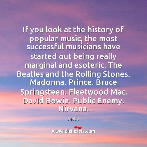 If you look at the history of popular music, the most successful Moby Picture Quote