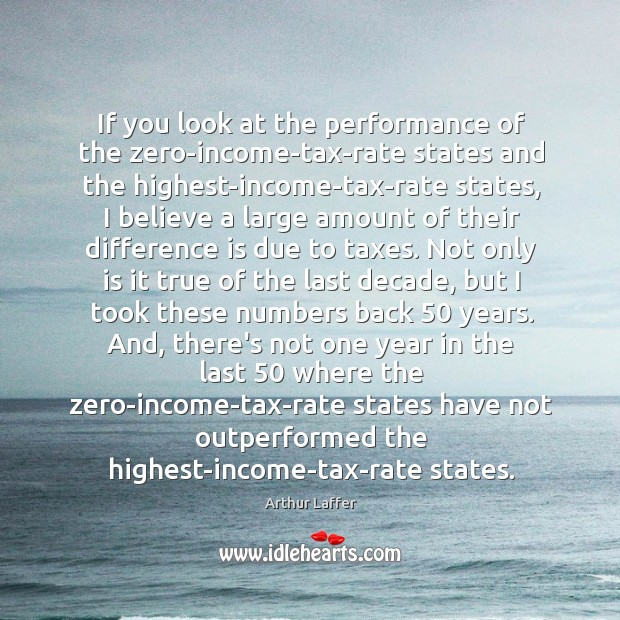 If you look at the performance of the zero-income-tax-rate states and the Arthur Laffer Picture Quote