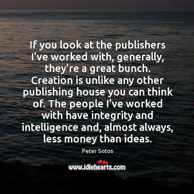 If you look at the publishers I've worked with, generally, they're a great bunch. Image